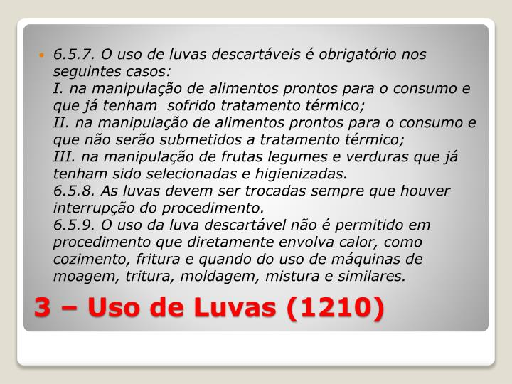 6.5.7. O uso de luvas descartáveis é obrigatório nos seguintes casos:
