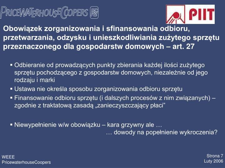 Obowizek zorganizowania i sfinansowania odbioru, przetwarzania, odzysku i unieszkodliwiania zuytego sprztu przeznaczonego dla gospodarstw domowych  art. 27