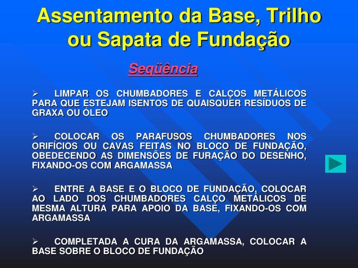 Assentamento da Base, Trilho ou Sapata de Fundação