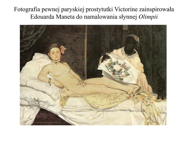 Fotografia pewnej paryskiej prostytutki Victorine zainspirowała Edouarda Maneta do namalowania słynnej
