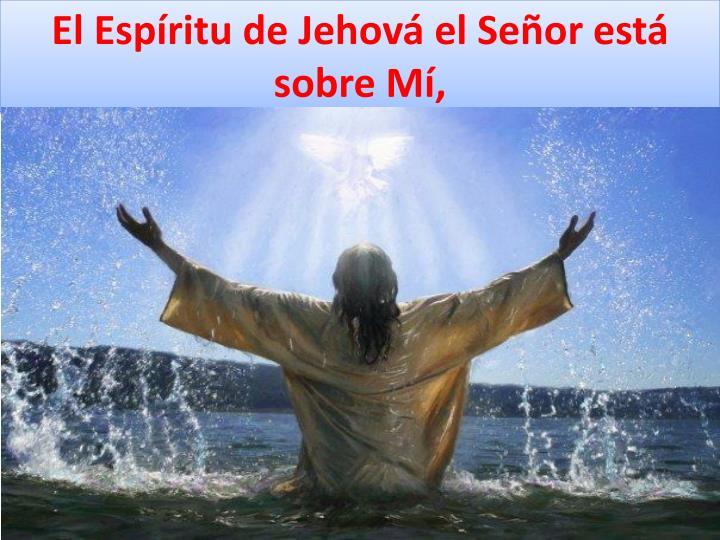 El Espíritu de Jehová el Señor está