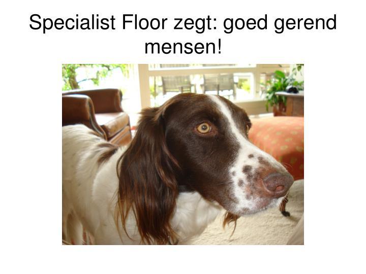 Specialist Floor zegt: goed gerend mensen!