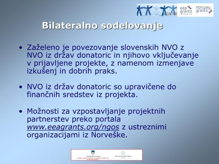 Zaželeno je povezovanje slovenskih NVO z NVO iz držav donatoric in njihovo vključevanje v prijavljene projekte, z namenom izmenjave izkušenj in dobrih praks.