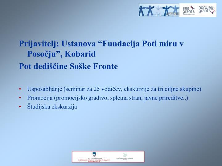 """Prijavitelj: Ustanova """"Fundacija Poti miru v Posočju"""", Kobarid"""