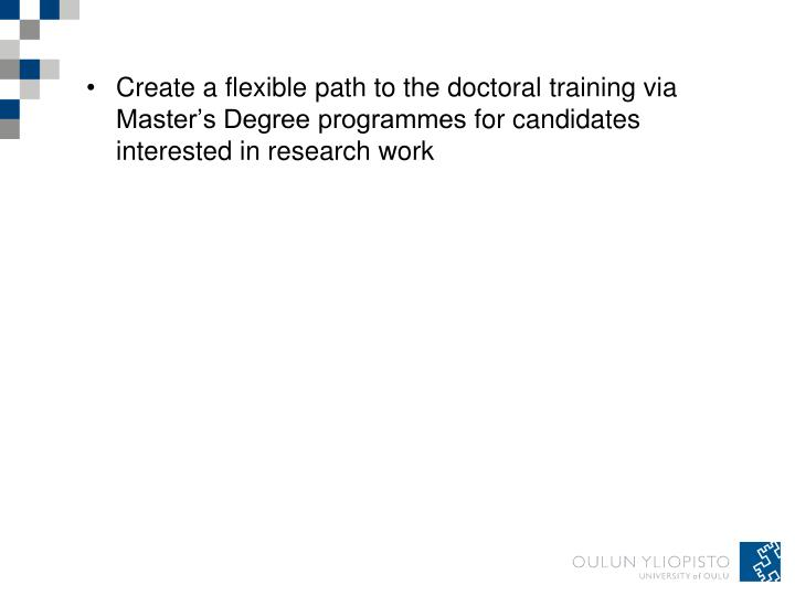 Create a flexible path to the doctoral training via Master's Degree programmes