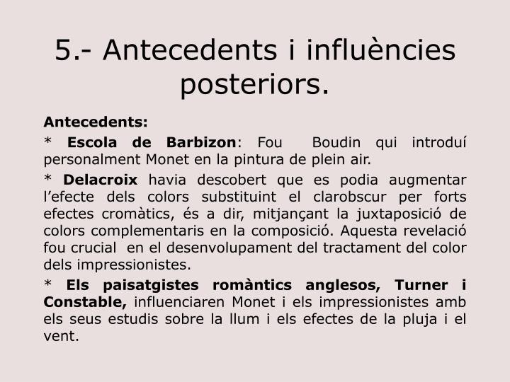 5.- Antecedents i influències posteriors.