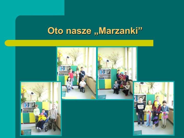 """Oto nasze """"Marzanki"""""""