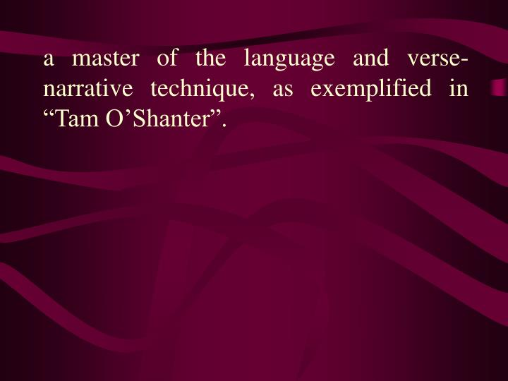 """a master of the language and verse-narrative technique, as exemplified in """"Tam O'Shanter""""."""