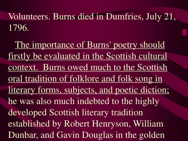 Volunteers. Burns died in Dumfries, July 21, 1796.
