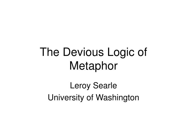 The devious logic of metaphor