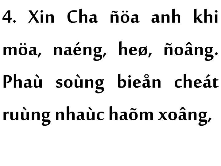 4. Xin Cha ñöa anh khi möa, naéng, heø, ñoâng. Phaù soùng bieån cheát ruùng nhaùc haõm xoâng,