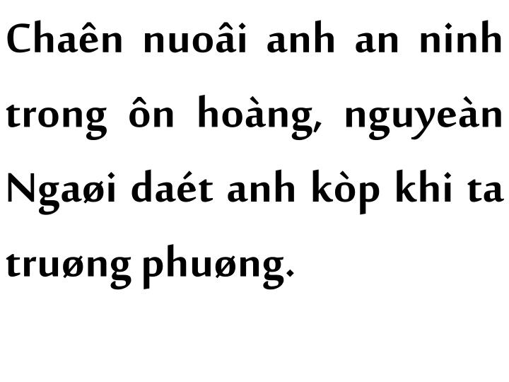 Chaên nuoâi anh an ninh trong ôn hoàng, nguyeàn Ngaøi daét anh kòp khi ta truøng phuøng.