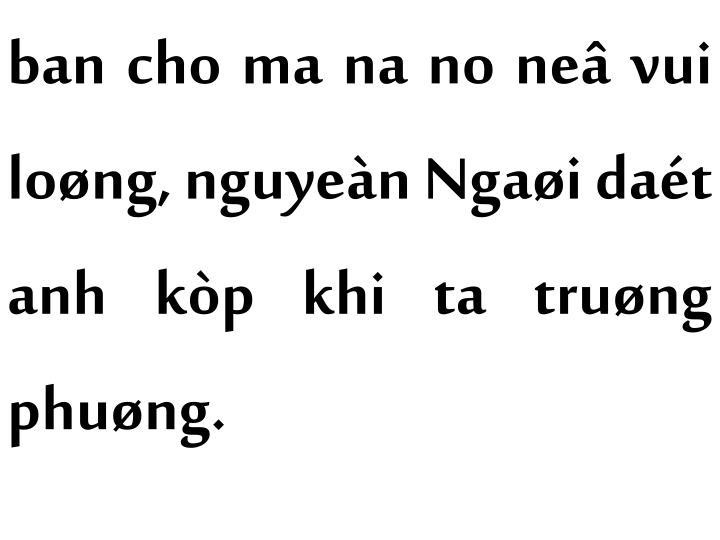 ban cho ma na no neâ vui loøng, nguyeàn Ngaøi daét anh kòp khi ta truøng phuøng.