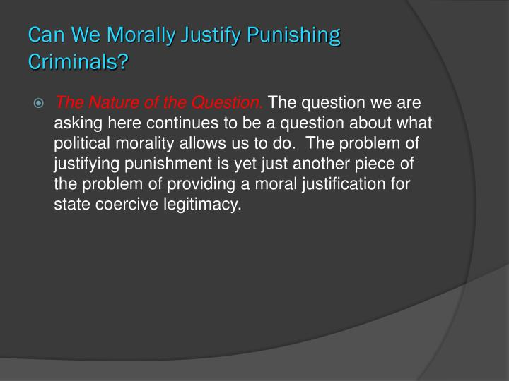 Can We Morally Justify Punishing Criminals?