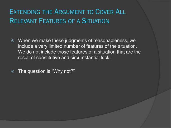 Extending the Argument to Cover All Relevant Features of a Situation