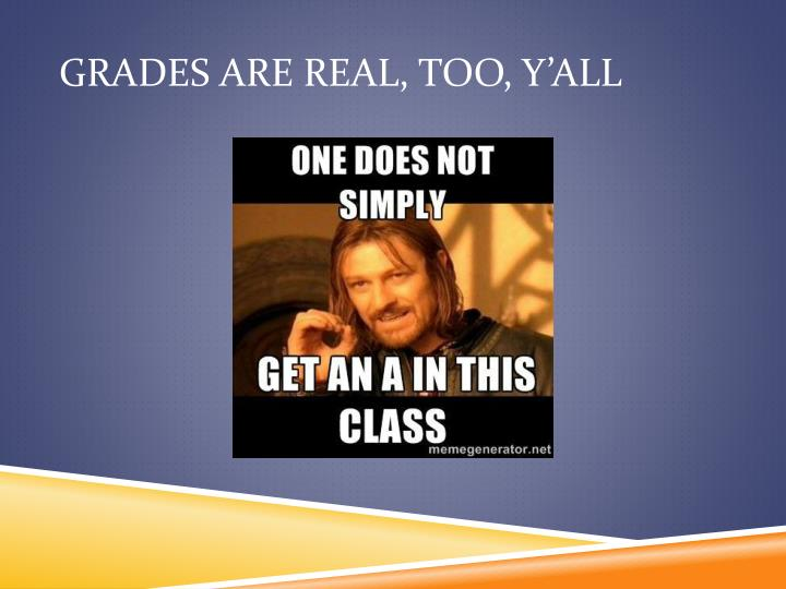 Grades are real, too, y'all
