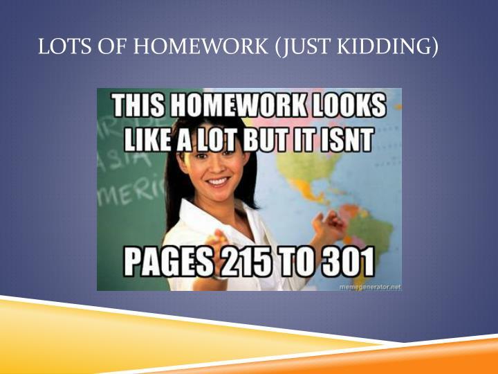 Lots of Homework (Just kidding)