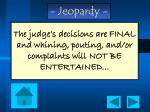 the judge s decisions are final and whining pouting and or complaints will not be entertained