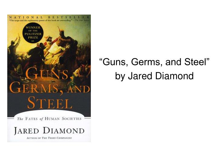 """Guns, Germs, and Steel"""