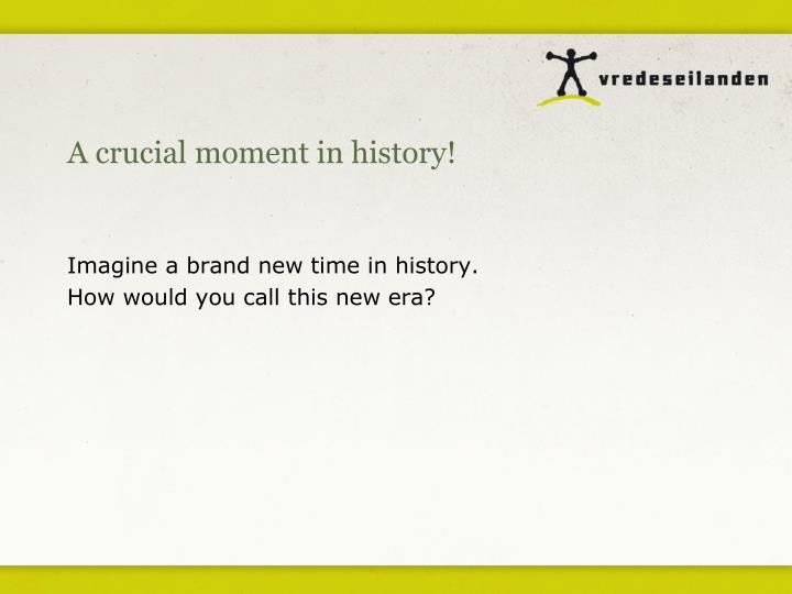 A crucial moment in history!