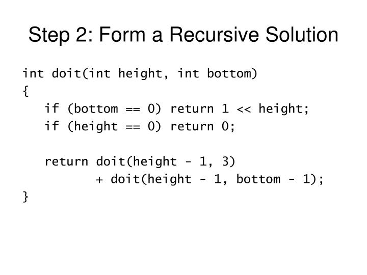Step 2: Form a Recursive Solution