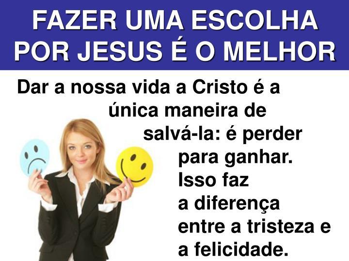 FAZER UMA ESCOLHA POR JESUS É O MELHOR