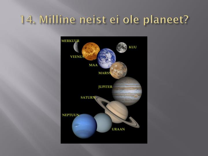 14. Milline neist ei ole planeet?