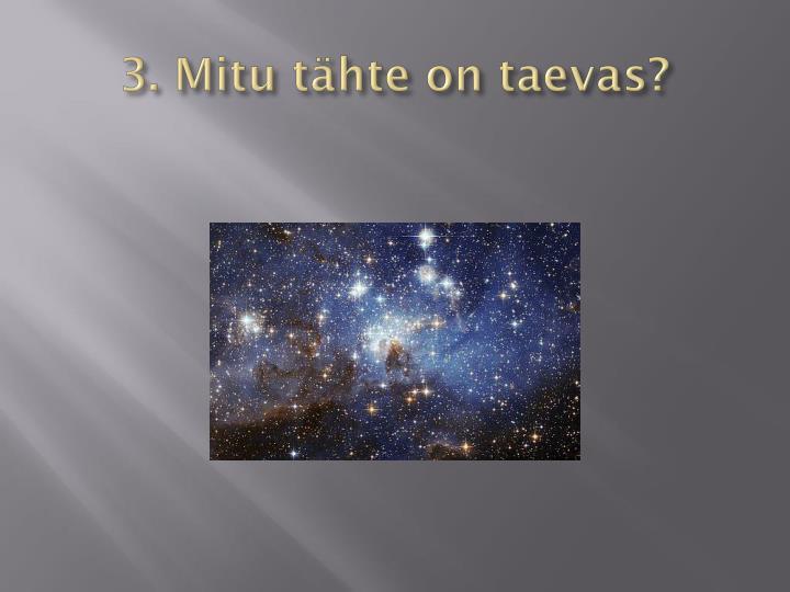 3. Mitu tähte on taevas?