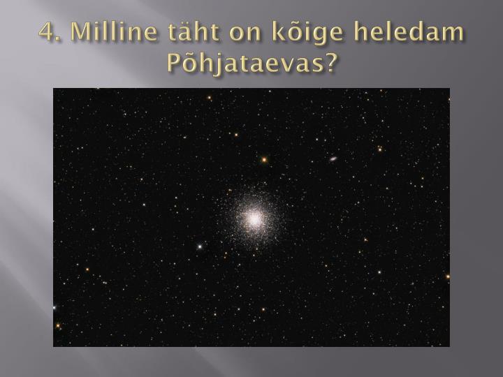 4. Milline täht on kõige heledam Põhjataevas?