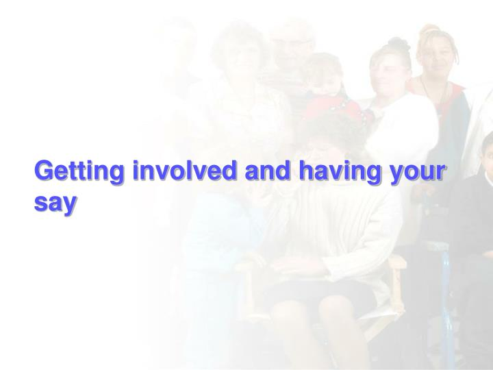 Getting involved and having your say