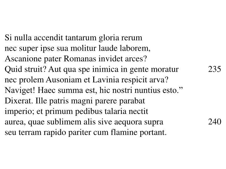 Si nulla accendit tantarum gloria rerum