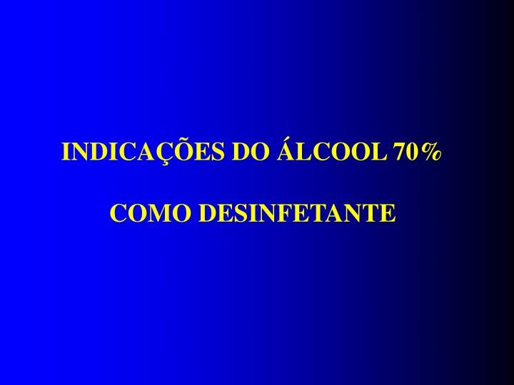 INDICAÇÕES DO ÁLCOOL 70% COMO DESINFETANTE