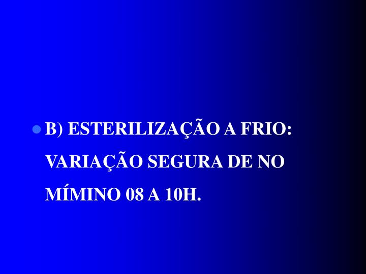 B) ESTERILIZAÇÃO A FRIO: VARIAÇÃO SEGURA DE NO MÍMINO 08 A 10H.