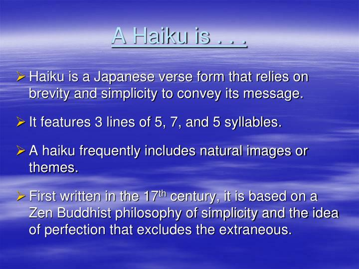 A Haiku is . . .