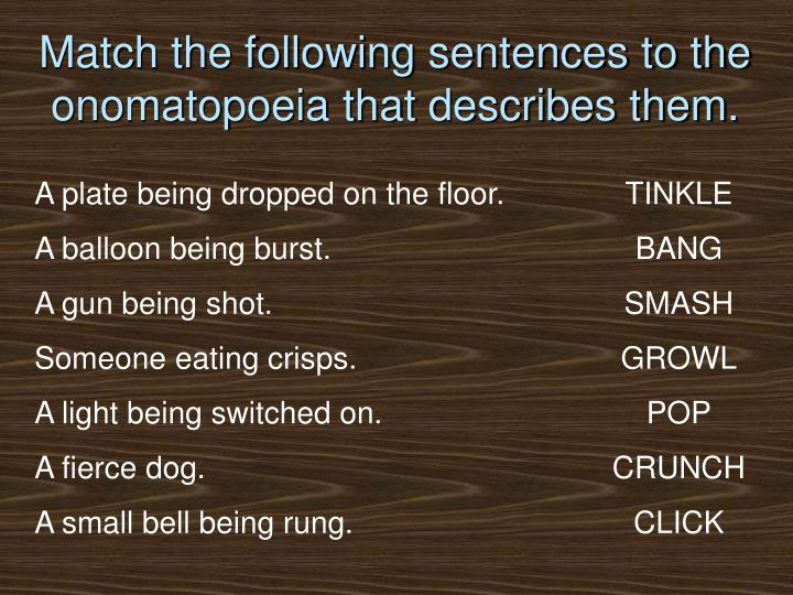 Match the following sentences to the onomatopoeia that describes them.