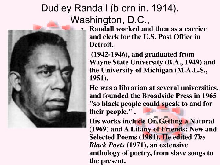 Dudley Randall (b orn in. 1914). Washington, D.C.,