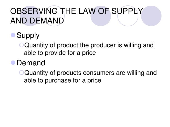 OBSERVING THE LAW OF SUPPLY AND DEMAND