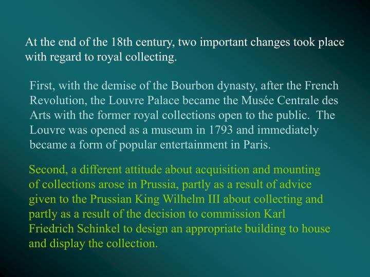 At the end of the 18th century, two important changes took place with regard to royal collecting.
