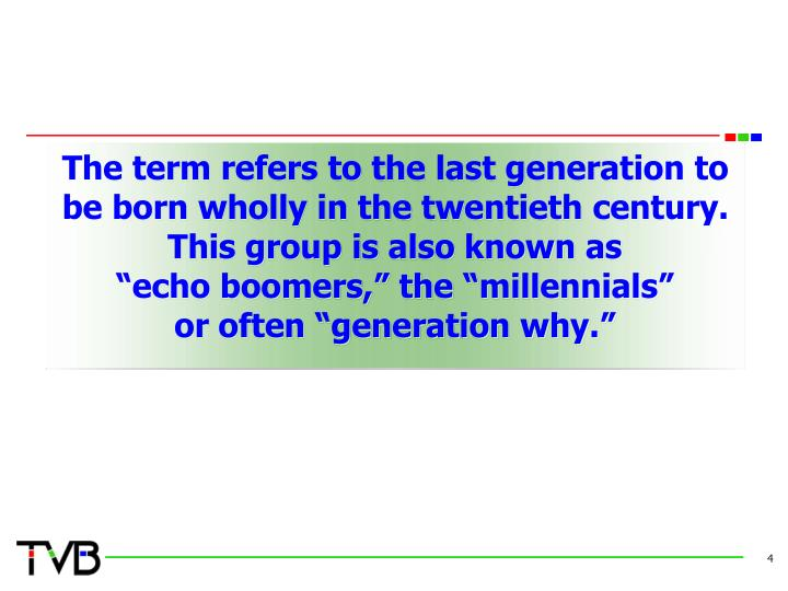 The term refers to the last generation to