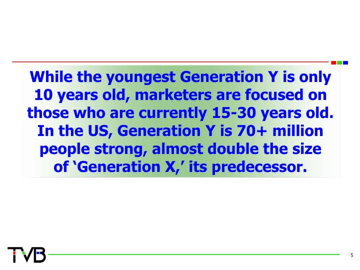 While the youngest Generation Y is only