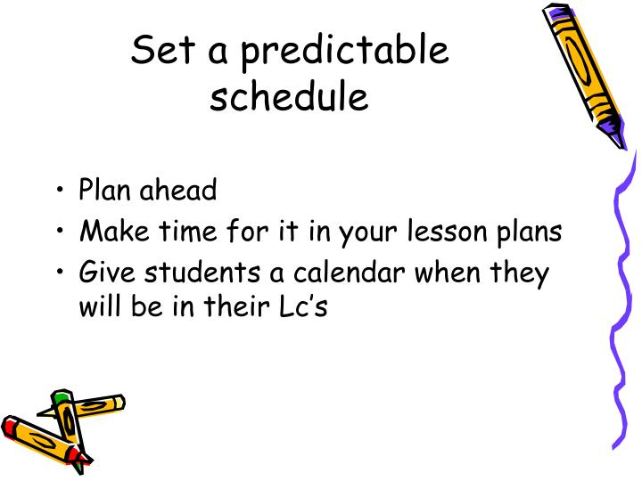 Set a predictable schedule