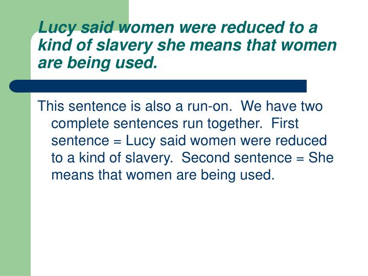 Lucy said women were reduced to a kind of slavery she means that women are being used.