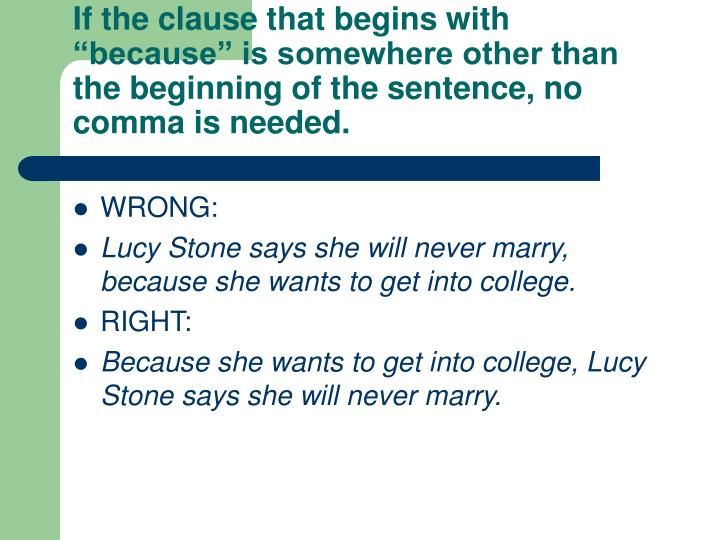 """If the clause that begins with """"because"""" is somewhere other than the beginning of the sentence, no comma is needed."""