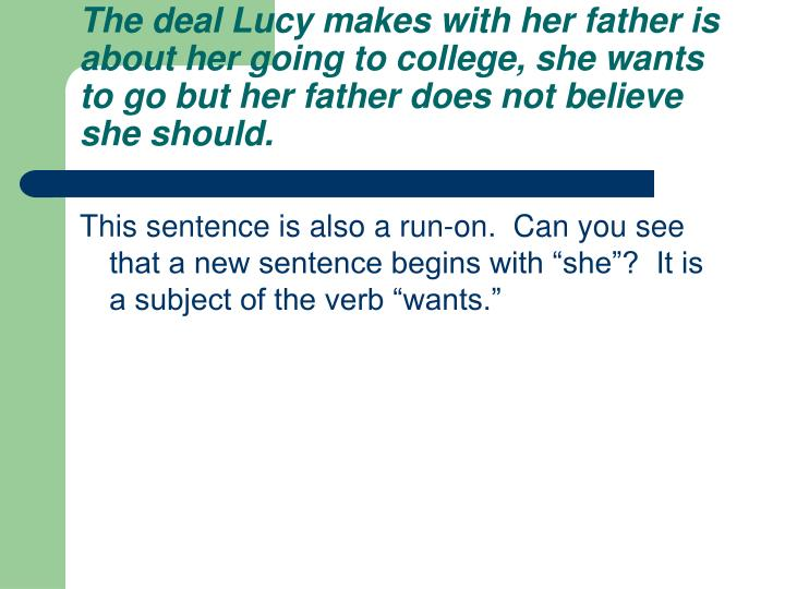 The deal Lucy makes with her father is about her going to college, she wants to go but her father does not believe she should.