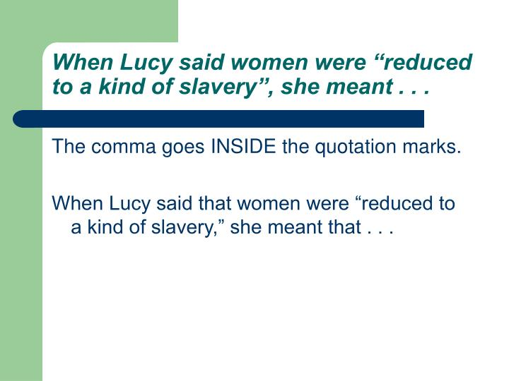 """When Lucy said women were """"reduced to a kind of slavery"""", she meant . . ."""