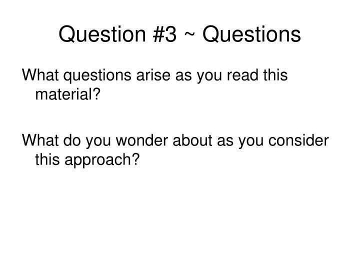 Question #3 ~ Questions