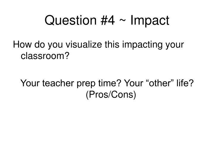 Question #4 ~ Impact