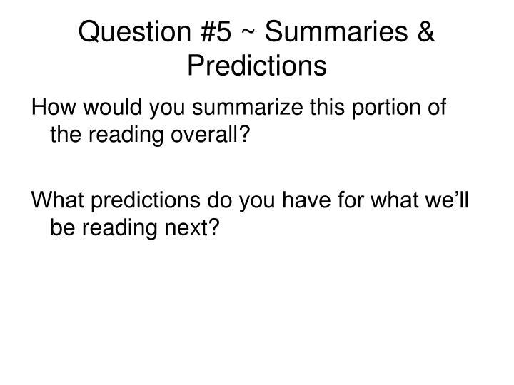 Question #5 ~ Summaries & Predictions