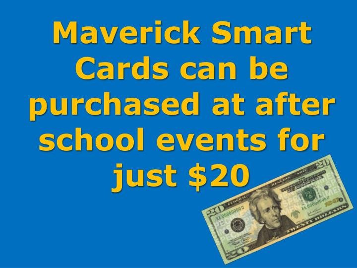 Maverick Smart Cards can be purchased at after school events for just $20