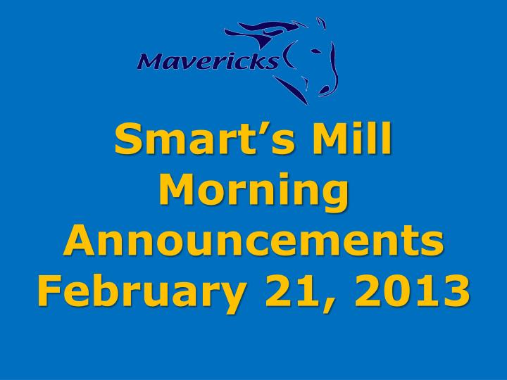 smart s mill morning announcements february 21 2013